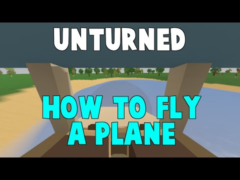 How To Fly A Plane | Unturned 3.0