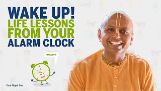 Wake up! Life lessons from your ALARM clock by Gaur Gopal das