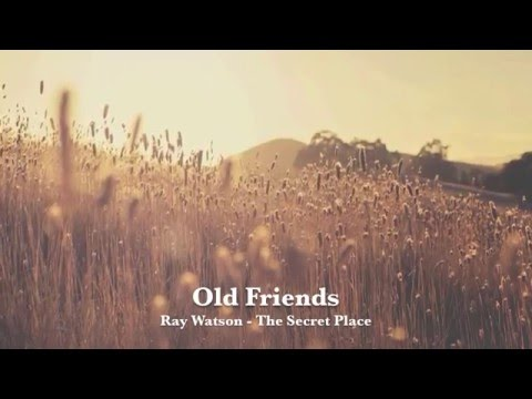 OLD FRIENDS by Ray Watson - a song of grief and loss from losing a loved one
