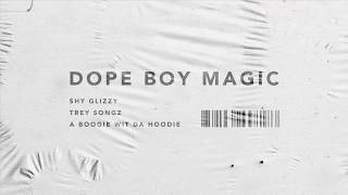 Shy Glizzy - Dope Boy Magic ft Trey Songz x A Boogie Wit Da Hoodie