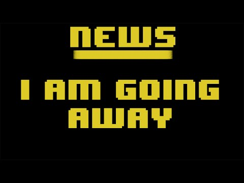 News: I'm going a way.....for a while