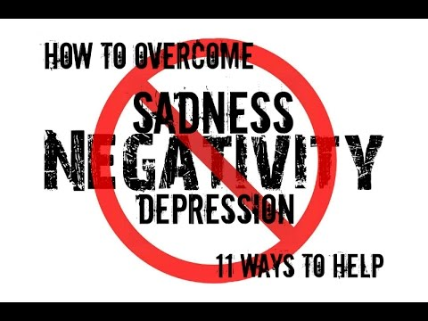 How to Overcome Depression, Sadness, and Negativity