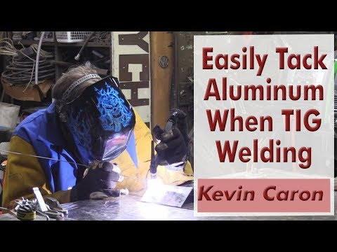 How to Easily Tack Aluminum When TIG Welding - Kevin Caron