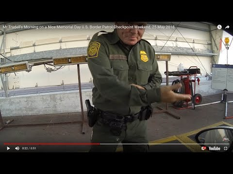 Mr Trudell's Morning on a Nice Memorial Day U.S. Border Patrol Checkpoint Weekend, 25 May 2018