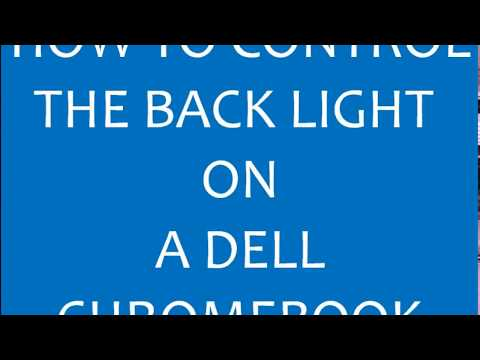 Dell Chromebook Tutorial: Changing the Back Light