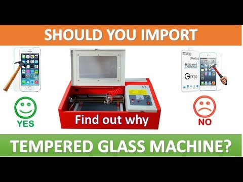 TEMPERED GLASS MACHINE FROM CHINA. SHOULD IMPORT OR NOT