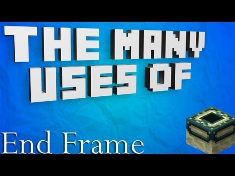 Minecraft - The Many Uses Of: End Portal Frames