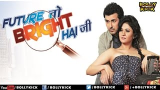 Future Toh Bright Hai Ji Full Movie | Hindi Movies 2017 Full Movie | Hindi Movies | Bollywood Movies