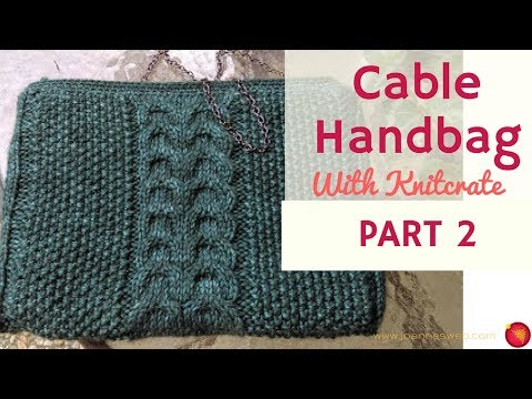 PART 2 Cable Handbag - Simple Elegant Purse with Knitcrate and Knitologie