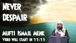 NEVER DESPAIR ~ Mufti Menk ~ Light Upon Light 2016!