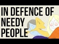 In Defence Of 'Needy' People
