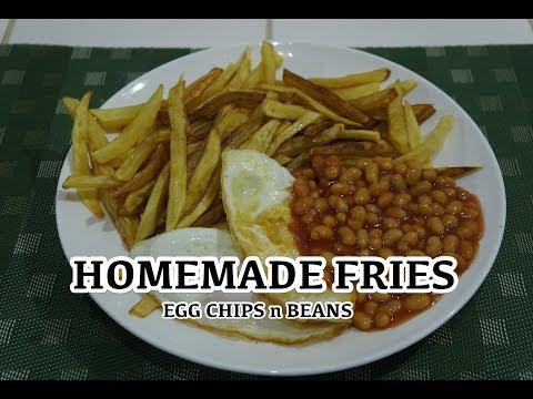 How to make Homemade Fries - Egg Chips n Beans