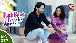 Kuch Rang Pyar Ke Aise Bhi - कुछ रंग प्यार के ऐसे भी - Ep 277 - 22nd Mar, 2017