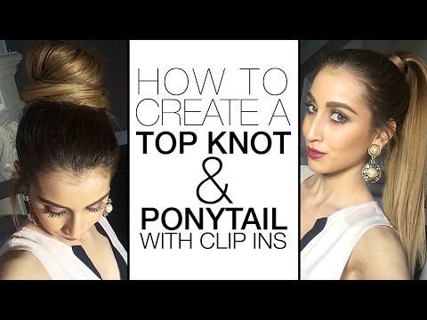 How To Create a Top Knot / Ponytail With Clip In Hair Extensions
