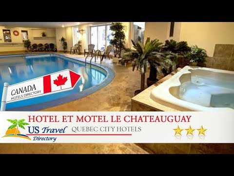 Hotel et Motel Le Chateauguay - Quebec City Hotels, Canada