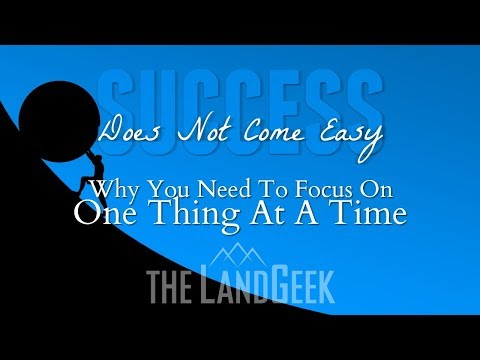 Success Does Not Come Easy—Why You Need To Focus On One Thing At A Time