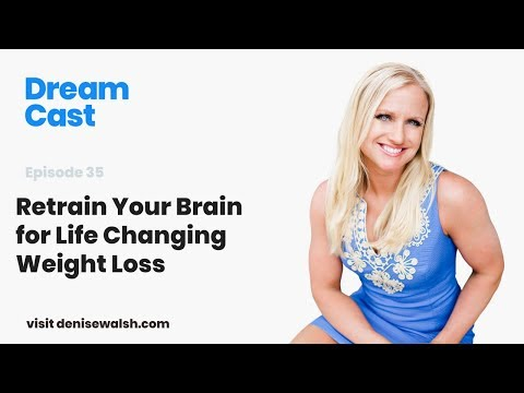 Dream Cast Episode 35 – Retrain Your Brain for Life Changing Weight Loss with Dr. Stan Gravely