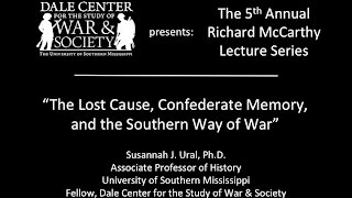 """Dr. Susannah J. Ural - """"The Lost Cause, Confederate Memory, and the Southern Way of War"""""""