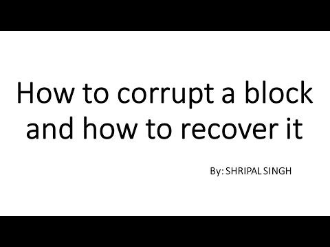 How to corrupt a block and how to recover it