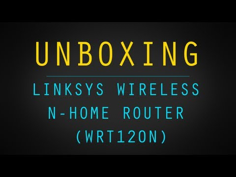 Cisco Linksys Wireless N-Home Router Unboxing (WRT120N)