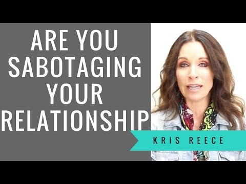 Are You Sabotaging Your Relationship?- Kris Reece - Relationship Coach