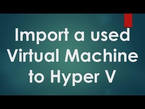 Hyper V Tutorials - 4 - How to Import Virtual Machine to Hyper V
