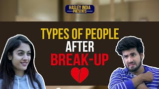 TYPES OF PEOPLE AFTER BREAK-UP | Hasley India