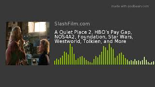 A Quiet Place 2, HBO's Pay Gap, NOS4A2, Foundation, Star Wars, Westworld, Tolkien, and More