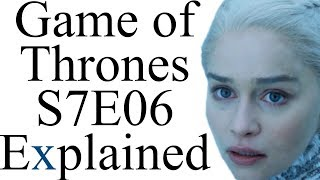 Game of Thrones S7E06 Explained