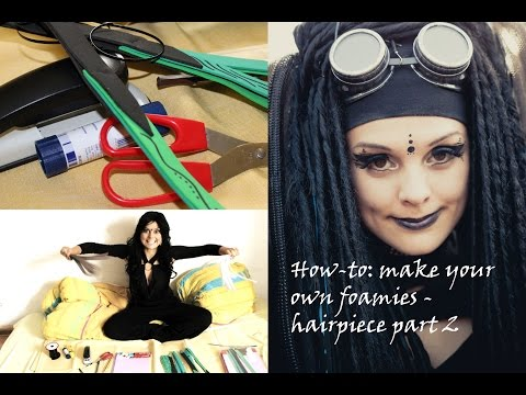 HOW TO: Foamies for your CYBER/ GOTHIC/ STEAMPUNK HAIRPIECE  - DIY by Ciwana - Part 2