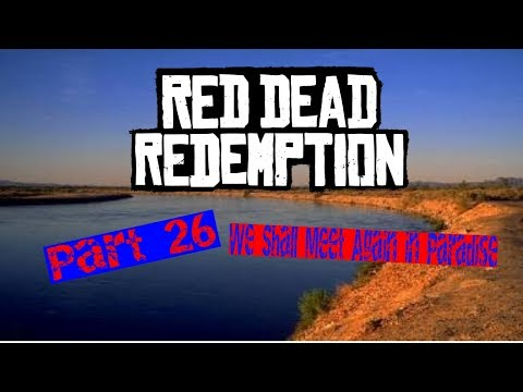 Red Dead Redemption pt 26: We Shall Meet Again in Paradise