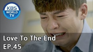Love To The End | 끝까지 사랑 Ep.45 [sub: Eng, Chn/2018.10.11]