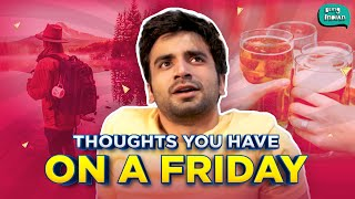 Thoughts You Have On A Friday | Ft. Ayush Mehra | Being Indian