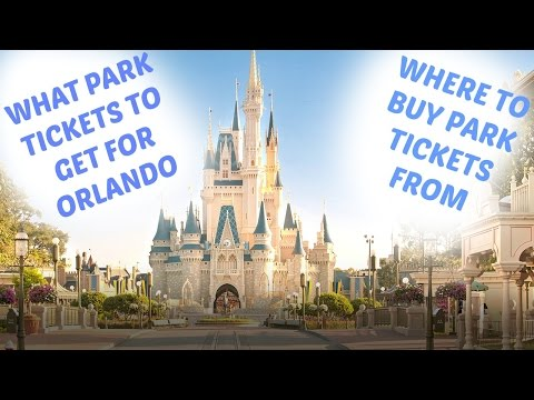 WHAT PARK TICKETS TO BUY FOR ORLANDO   WHERE TO BUY THEM