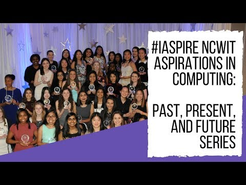 NCWIT #iAspire Aspirations in Computing Award Series - Overview: Past, Present, Future