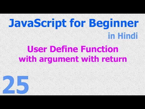 25 - JavaScript Beginner Tutorials - UDF - With Argument With Return - Hindi