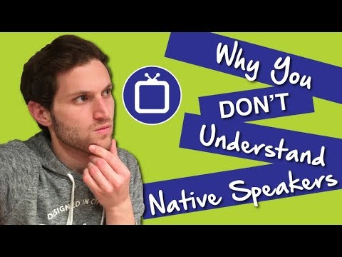 Why Can't You Understand Native Speakers?