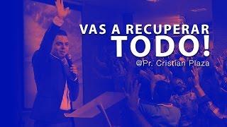 Vas a Recuperar Todo - Pr. Cristian Plaza