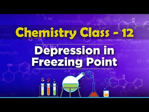 Depression in Freezing Point - Solution and Colligative Properties - Chemistry Class 12