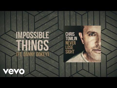 Chris Tomlin - Impossible Things (Lyric Video) ft. Danny Gokey