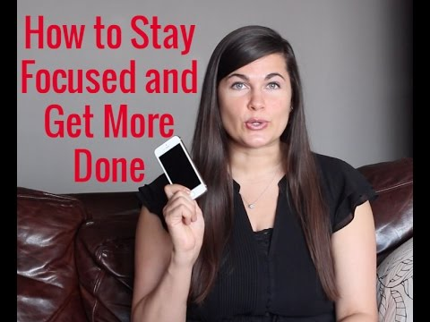 How to Stay Focused and Get More Done