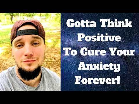 Anxiety and Negative Thoughts - How Positive Thinking Cures Anxiety
