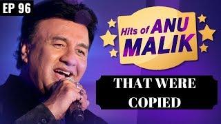 Plagiarism in Bollywood music    Anu Malik's Copied Songs   Part 2   EP 96 [REUPLOAD]