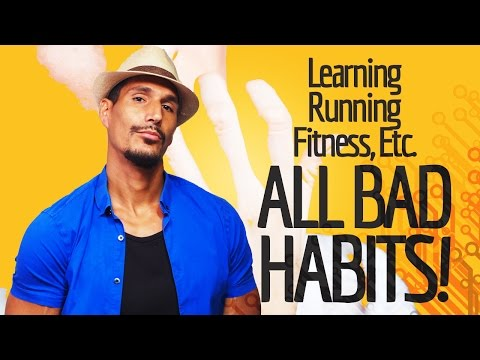 Running, Learning, Fitness: ALL BAD HABITS!
