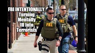 FBI INTENTIONALLY Turning The Mentally Ill Into Terrorists