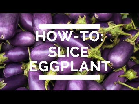 How-To: Slice Eggplant