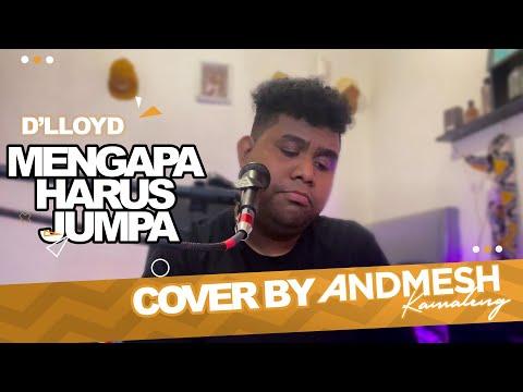 Download MENGAPA HARUS JUMPA (COVER) BY ANDMESH MP3 Gratis