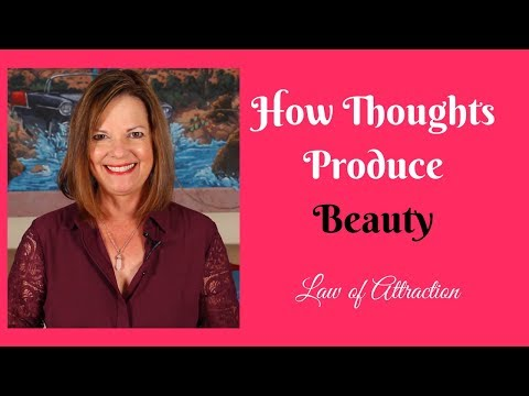 How Thoughts Produce Beauty