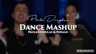 DANCE MASHUP - Paula Douglas x Payman  (Baller los, Benzema, Lelele)