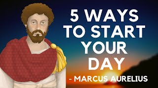 Marcus Aurelius - 5 Ways To Start Your Day (Stoicism Morning Routine)